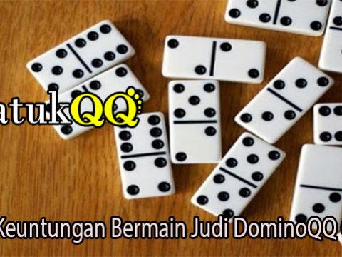 Inilah Keuntungan Bermain Judi DominoQQ Online