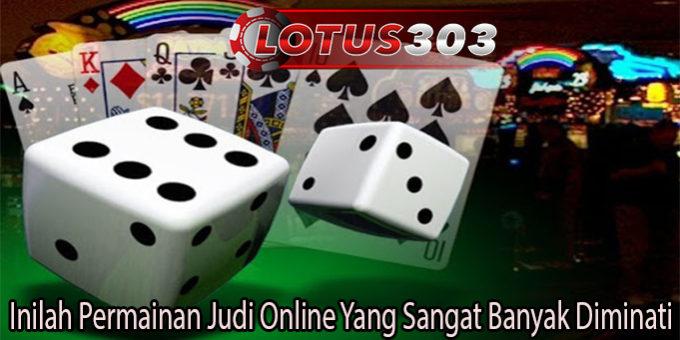 Inilah Permainan Judi Online Yang Sangat Banyak Diminati