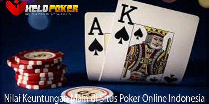 Nilai Keuntungan Main di Situs Poker Online Indonesia